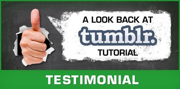 Testimonial - A look back at Tumblr Tutorial