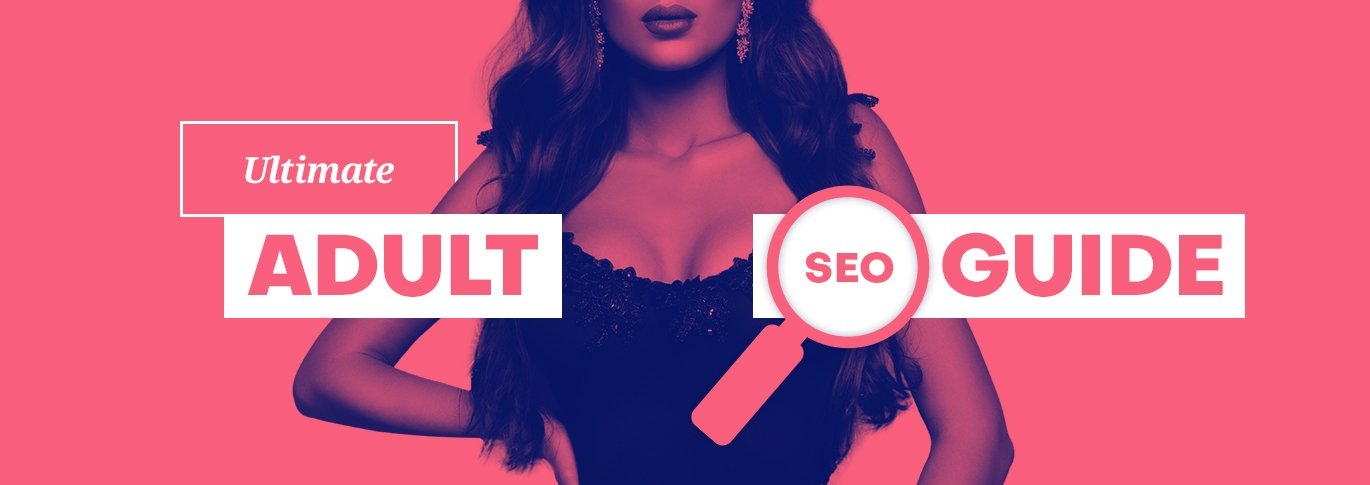 The Ultimate Adult SEO Guide
